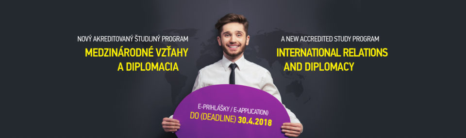 Študujte Medzinárodné vzťahy a diplomaciu, prihlášky do 30.4.2018
