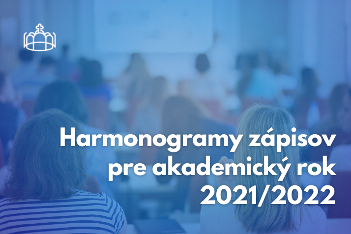 HARMONOGRAMY ZÁPISOV PRE AKADEMICKÝ ROK 2021/2022