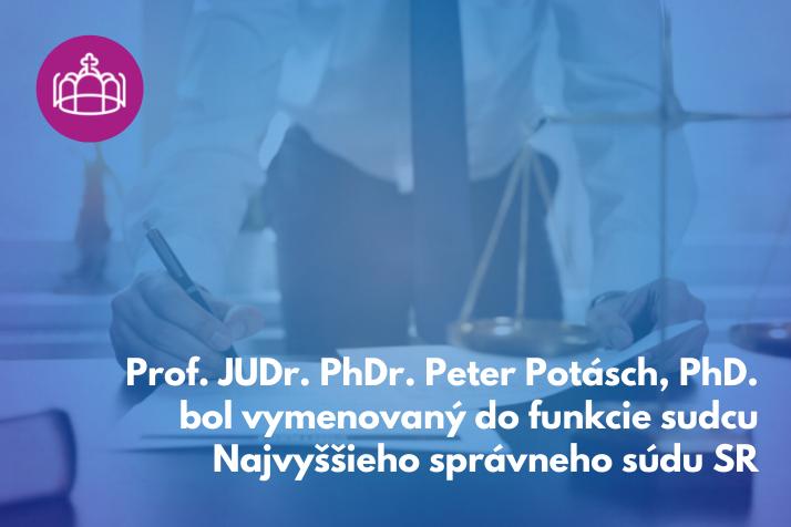 Prof. JUDr. PhDr. Peter Potásch, PhD. bol vymenovaný do funkcie sudcu Najvyššieho správneho súdu SR
